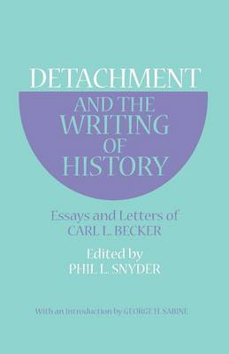Detachment and the Writing of History: Essays and Letters of Carl L. Becker (Paperback)