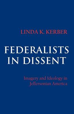 Federalists in Dissent: Imagery and Ideology in Jeffersonian America (Paperback)
