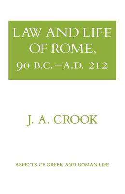Law and Life of Rome, 90 B.C.-A.D. 212 - Aspects of Greek and Roman Life (Paperback)