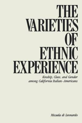 The Varieties of Ethnic Experience: Kinship, Class, and Gender among California Italian-Americans - The Anthropology of Contemporary Issues (Paperback)