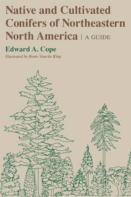 Native and Cultivated Conifers of Northeastern North America: A Guide (Paperback)