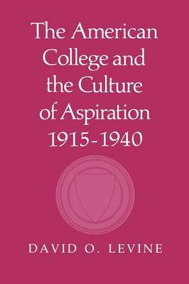The American College and the Culture of Aspiration, 1915-1940 (Paperback)