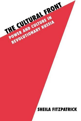 The Cultural Front: Power and Culture in Revolutionary Russia (Paperback)