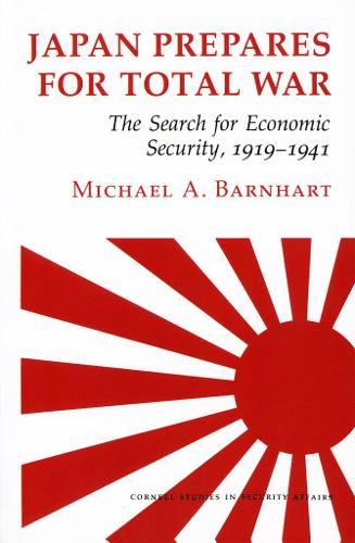 Japan Prepares for Total War: The Search for Economic Security, 1919-1941 - Cornell Studies in Security Affairs (Paperback)