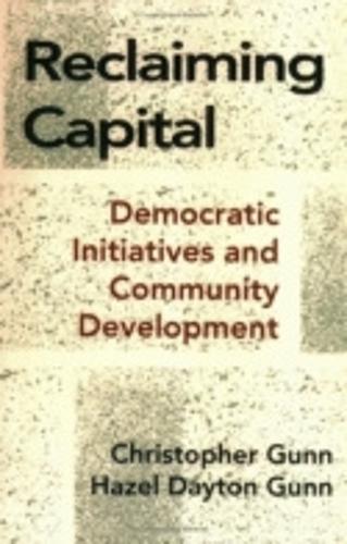 Reclaiming Capital: Democratic Initiatives and Community Development (Paperback)