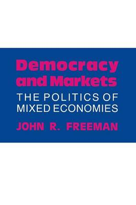 Democracy and Markets: The Politics of Mixed Economies - Cornell Studies in Political Economy (Paperback)