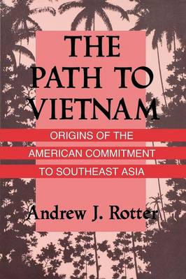 The Path to Vietnam: Origins of the American Commitment to Southeast Asia (Paperback)