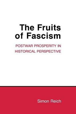 The Fruits of Fascism: Postwar Prosperity in Historical Perspective - Cornell Studies in Political Economy (Paperback)