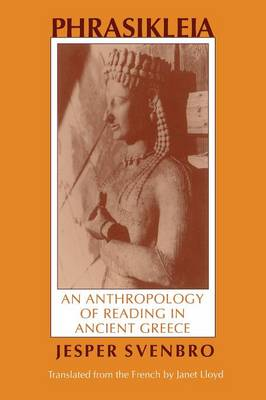 Phrasikleia: An Anthropology of Reading in Ancient Greece - Myth and Poetics (Paperback)