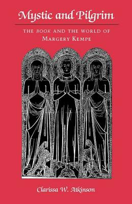 Mystic and Pilgrim: The Book and the World of Margery Kempe (Paperback)