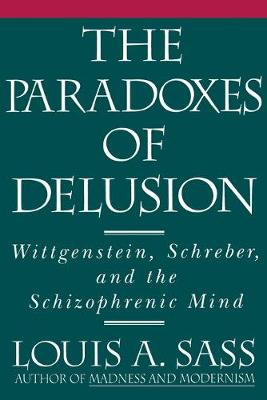The Paradoxes of Delusion: Wittgenstein, Schreber, and the Schizophrenic Mind (Paperback)