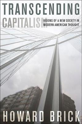 Transcending Capitalism: Visions of a New Society in Modern American Thought (Paperback)