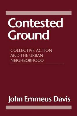 Contested Ground: Collective Action and the Urban Neighborhood (Paperback)