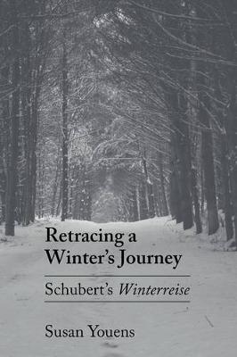 "Retracing a Winter's Journey: Franz Schubert's ""Winterreise"" (Paperback)"
