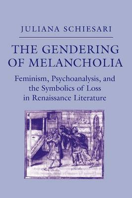 The Gendering of Melancholia: Feminism, Psychoanalysis, and the Symbolics of Loss in Renaissance Literature (Paperback)