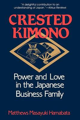Crested Kimono: Power and Love in the Japanese Business Family (Paperback)