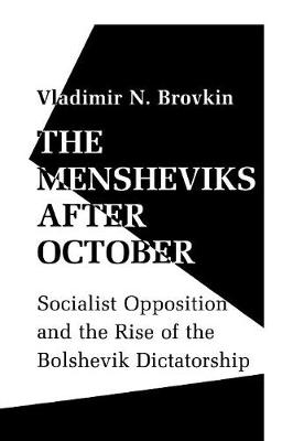 The Mensheviks after October: Socialist Opposition and the Rise of the Bolshevik Dictatorship (Paperback)