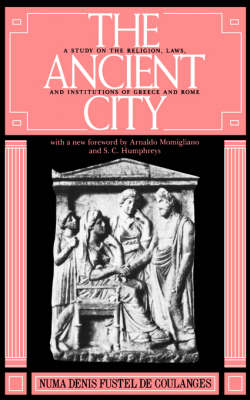 The Ancient City: A Study on the Religion, Laws, and Institutions of Greece and Rome (Paperback)