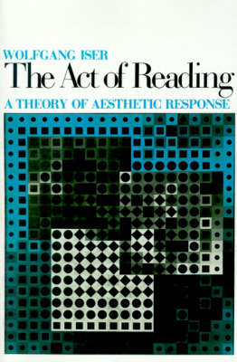 The Act of Reading: A Theory of Aesthetic Response (Paperback)
