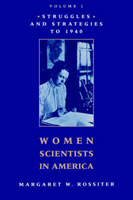 Women Scientists in America: Struggles and Strategies to 1940 (Paperback)