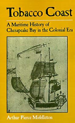 Tobacco Coast: A Maritime History of Chesapeake Bay in the Colonial Era - Maryland Paperback Bookshelf (Paperback)