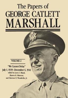 """The Papers of George Catlett Marshall: Volume 2: """"We Cannot Delay,"""" July 1, 1939-December 6, 1941 - The Papers of George Catlett Marshall (Hardback)"""