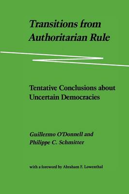 Transitions from Authoritarian Rule: Tentative Conclusions About Uncertain Democracies (Paperback)