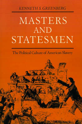 Masters and Statesmen: The Political Culture of American Slavery - New Studies in American Intellectual and Cultural History (Paperback)