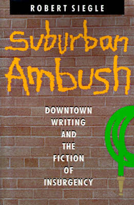 Suburban Ambush: Downtown Writing and the Fiction of Insurgency - Parallax: Re-visions of Culture and Society (Paperback)