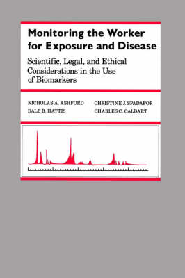 Monitoring the Worker for Exposure and Disease: Scientific, Legal, and Ethical Considerations in the Use of Biomarkers - The Johns Hopkins Series in Environmental Toxicology (Paperback)