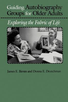 Guiding Autobiography Groups for Older Adults: Exploring the Fabric of Life (Paperback)