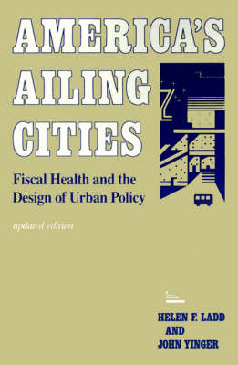 America's Ailing Cities: Fiscal Health and the Design of Urban Policy (Paperback)