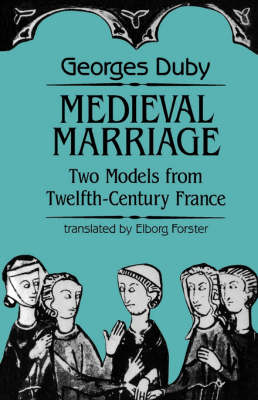 Medieval Marriage: Two Models from Twelfth-Century France - The Johns Hopkins Symposia in Comparative History (Paperback)