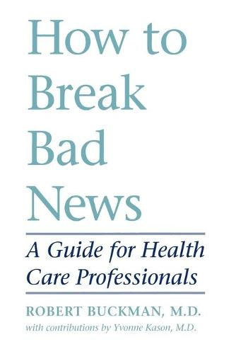 How to Break Bad News: A Guide for Health Care Professionals (Paperback)