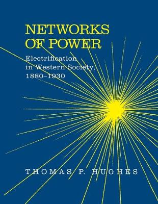 Networks of Power: Electrification in Western Society, 1880-1930 (Paperback)