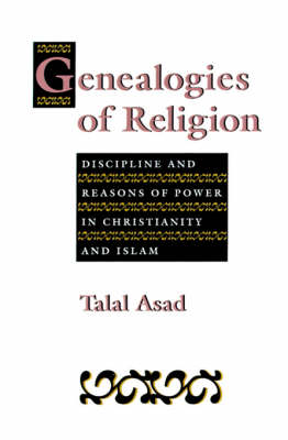 Genealogies of Religion: Discipline and Reasons of Power in Christianity and Islam (Paperback)