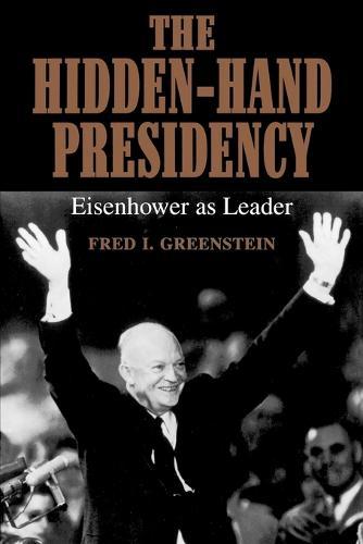 The Hidden-Hand Presidency: Eisenhower as Leader (Paperback)