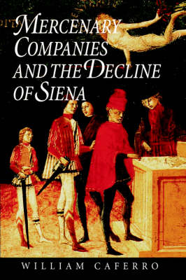 Mercenary Companies and the Decline of Siena - The Johns Hopkins University Studies in Historical and Political Science (Hardback)