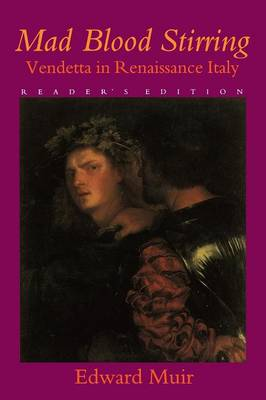 Mad Blood Stirring: Vendetta and Factions in Friuli during the Renaissance (Paperback)