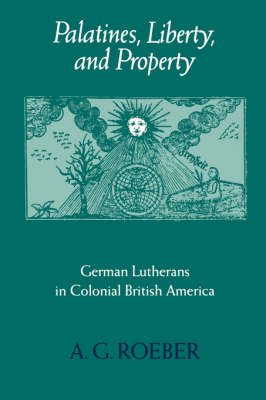 Palatines, Liberty, and Property: German Lutherans in Colonial British America - Early America: History, Context, Culture (Paperback)