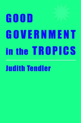 Good Government in the Tropics - The Johns Hopkins Studies in Development (Paperback)