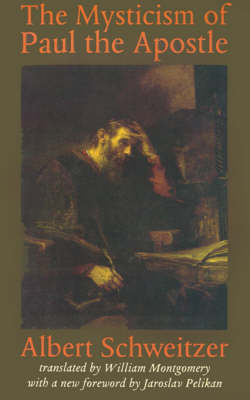 The Mysticism of Paul the Apostle - The Albert Schweitzer Library (Paperback)