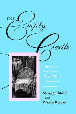 The Empty Cradle: Infertility in America from Colonial Times to the Present - The Henry E. Sigerist Series in the History of Medicine (Paperback)