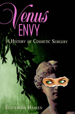Venus Envy: A History of Cosmetic Surgery (Paperback)