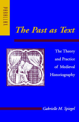 The Past as Text: The Theory and Practice of Medieval Historiography - Parallax: Re-visions of Culture and Society (Paperback)