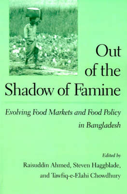 Out of the Shadow of Famine: Evolving Food Markets and Food Policy in Bangladesh (Paperback)