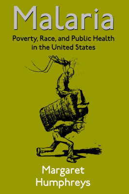 Malaria: Poverty, Race, and Public Health in the United States (Hardback)