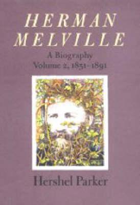 Herman Melville: 1851-1891 v.2: A Biography (Hardback)