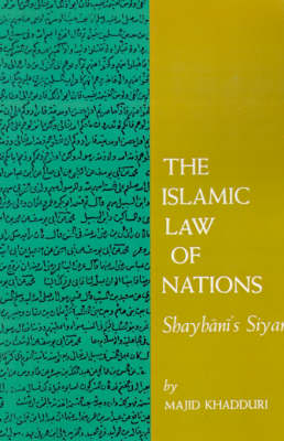 The Islamic Law of Nations: Shaybani's<I> Siyar</I> (Paperback)