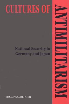Cultures of Antimilitarism: National Security in Germany and Japan (Paperback)